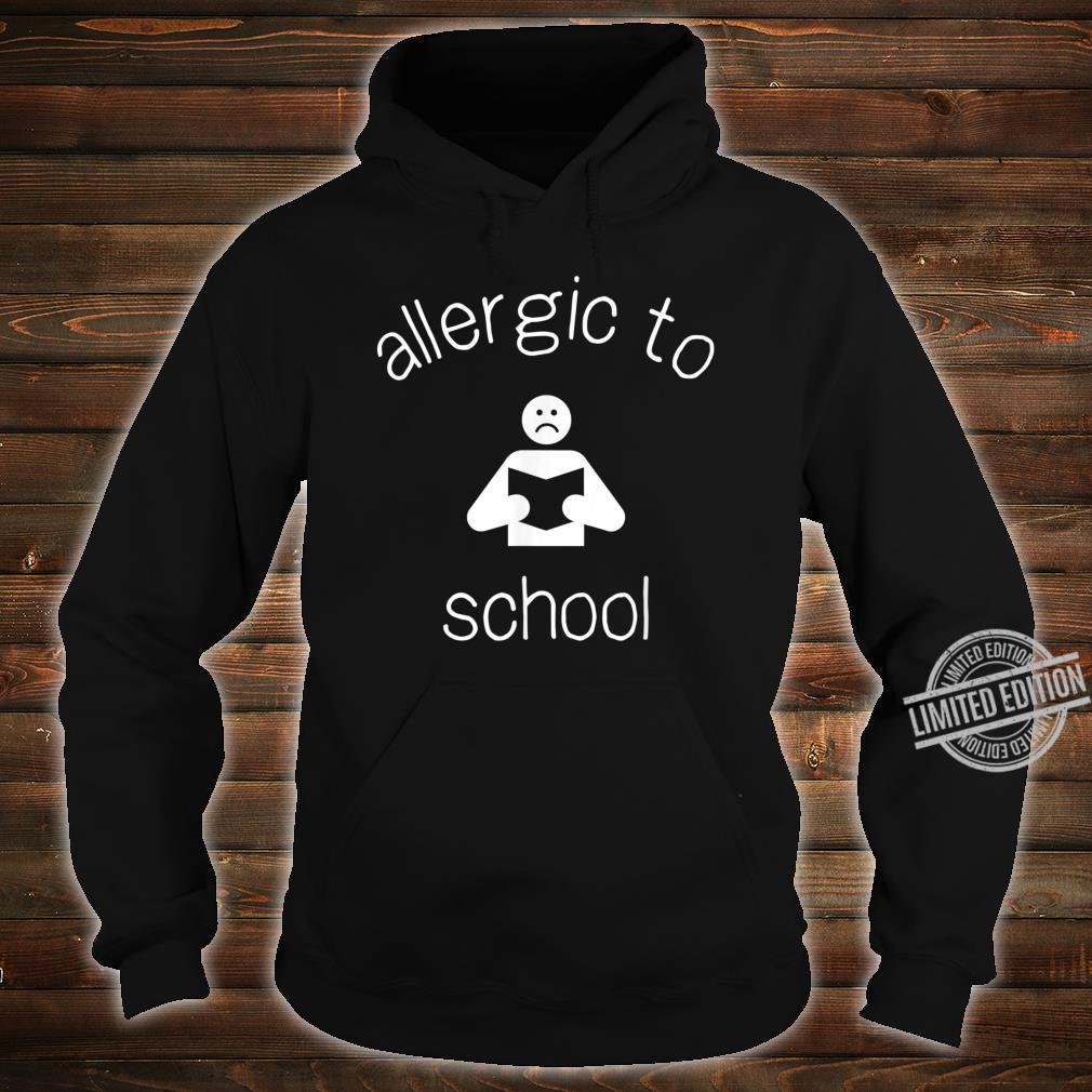 Allergic to School Shirt hoodie