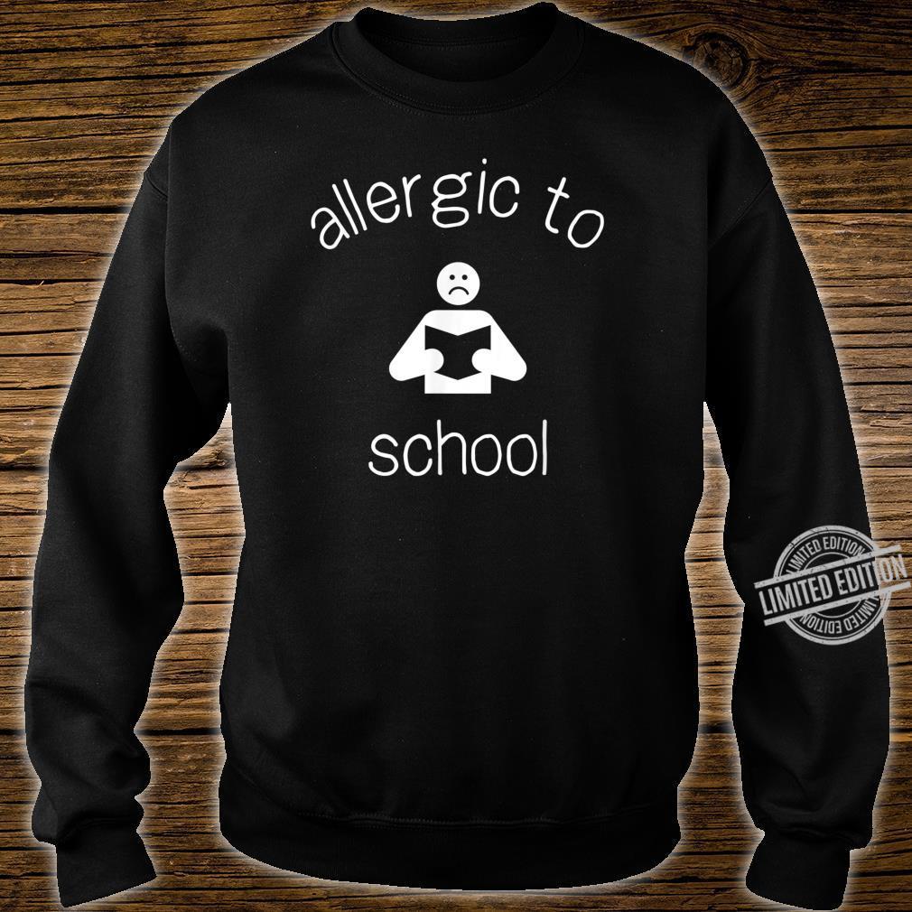Allergic to School Shirt sweater