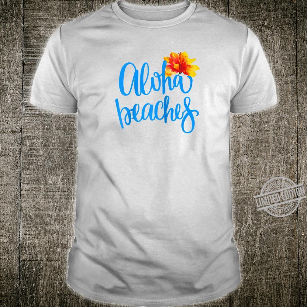 Aloha Beaches Summer Vacation Beach Hawaii Tropical Flower Shirt