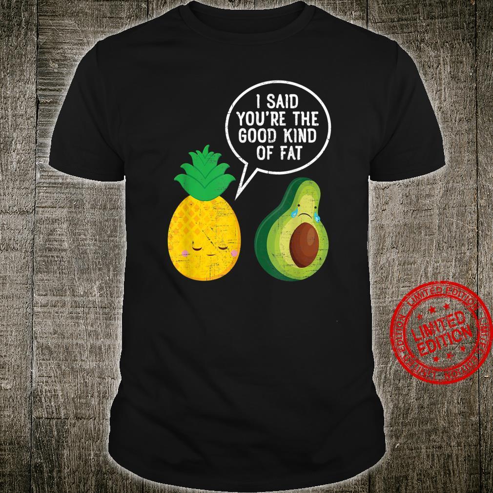 Ananas & Avocado You're The Good Kind Of Fat Shirt