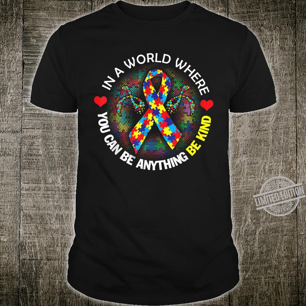 Autism Awareness In A Worls Where You Can Be Anything Shirt