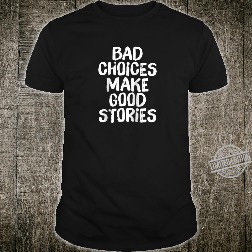 Bad Choices Make Good Stories Vintage Saying Shirt