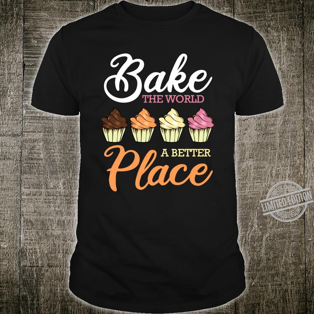 Bake The World A Better Place Cupcake Baker Pastry Shirt