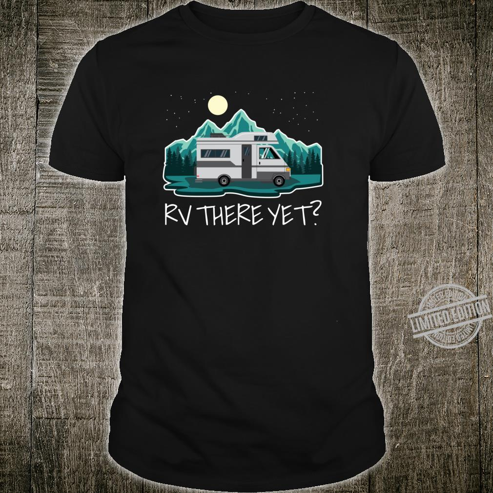 Camper Motorhome RV There Yet Shirt