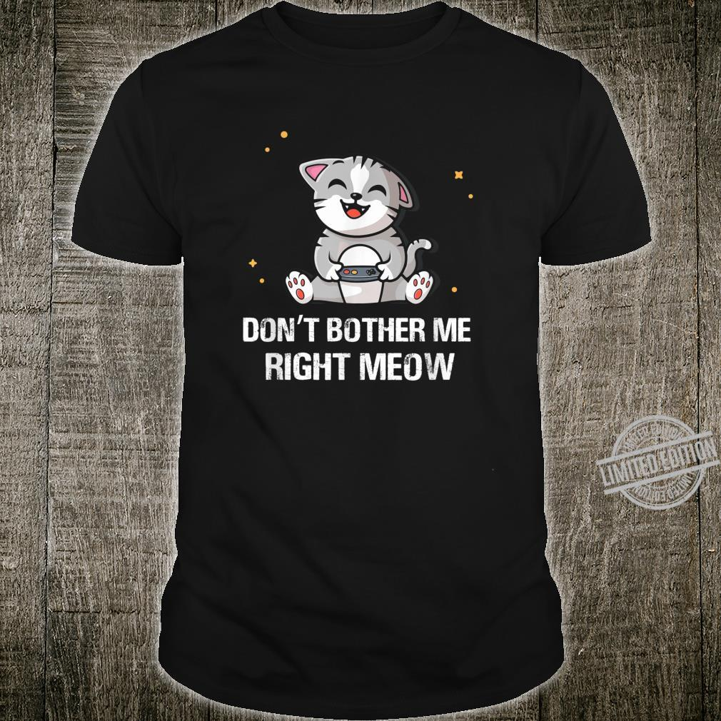 Don't Bother Me Right Meow Video Gamer & Cat Shirt