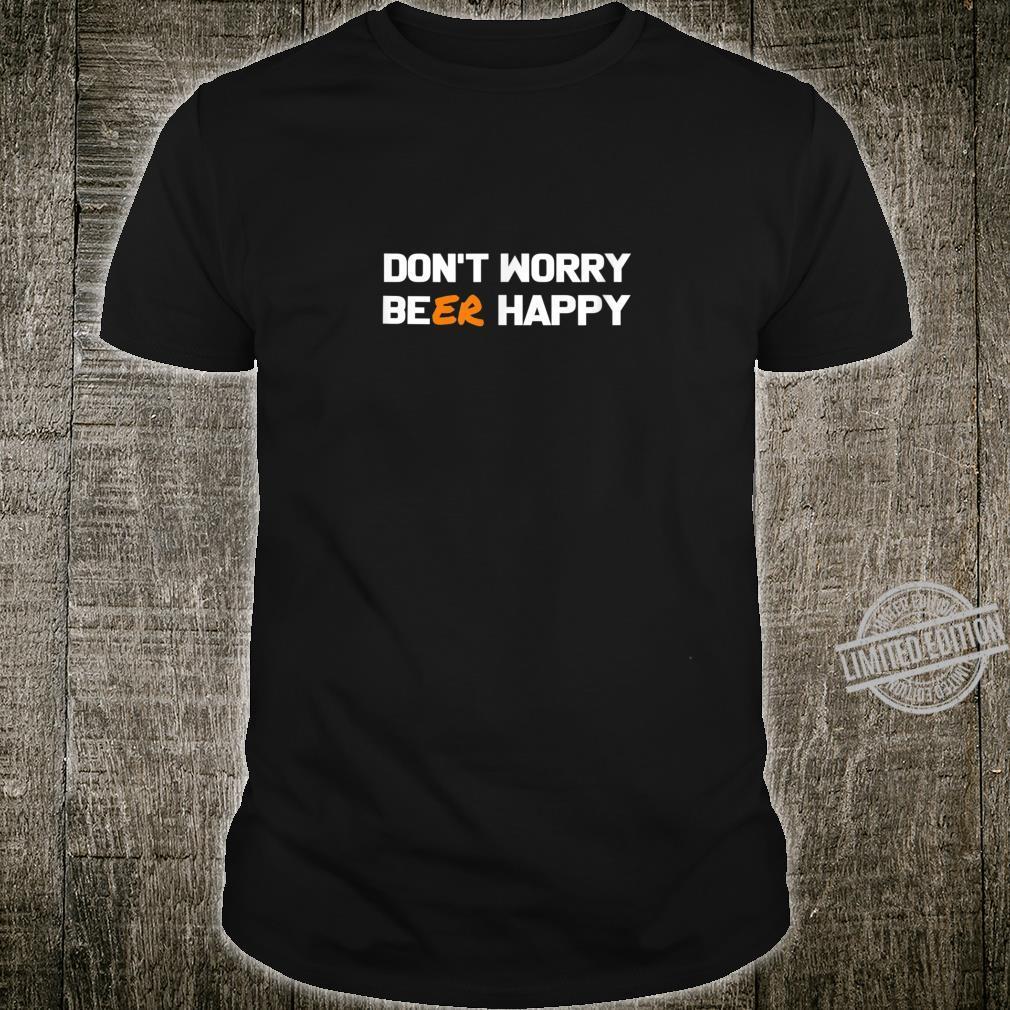 Dont Worry Beer Happy Lustiges Party Sauf Spruch Motiv Shirt