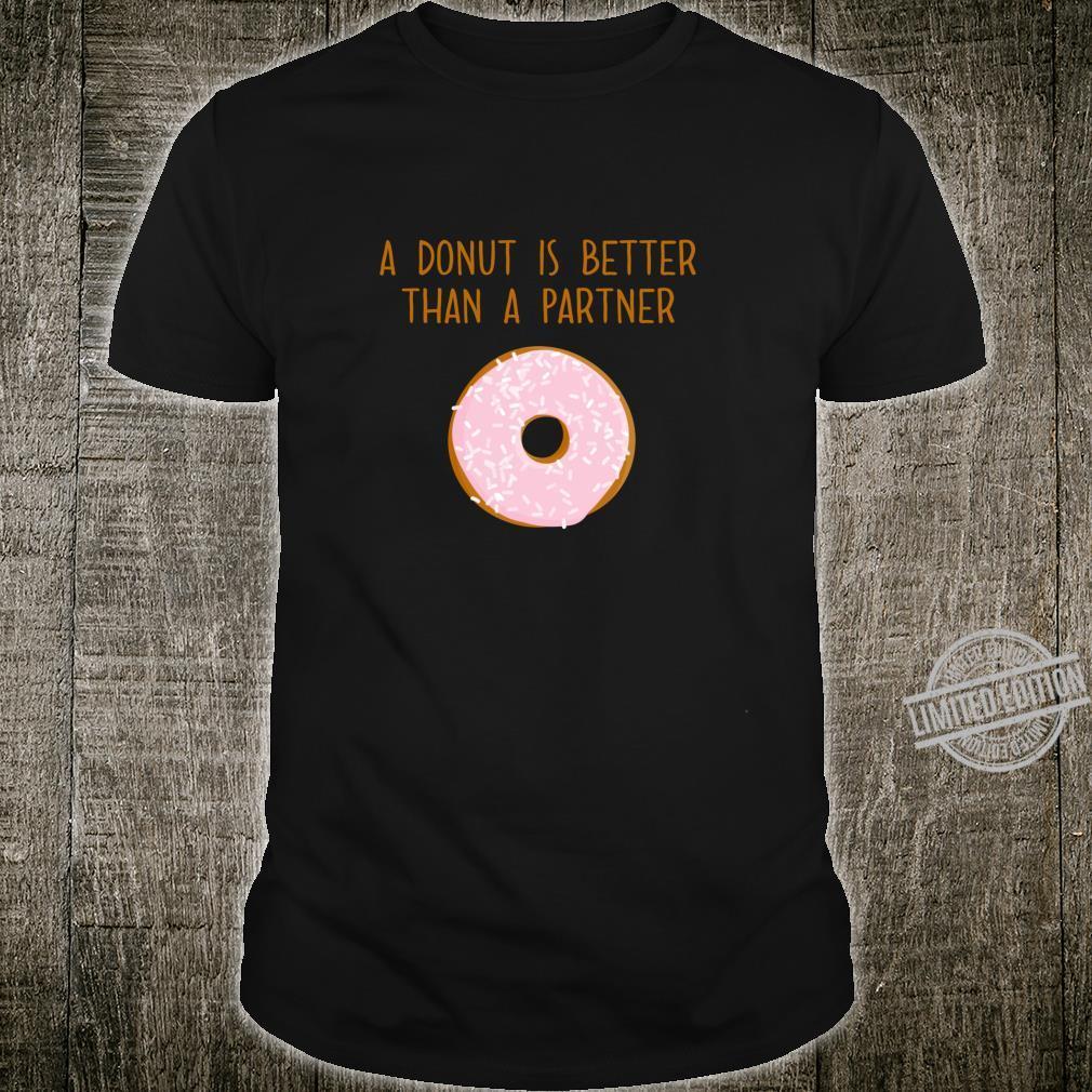 Donut Valentine Shirt A Donut Is Better Than A Partner Shirt