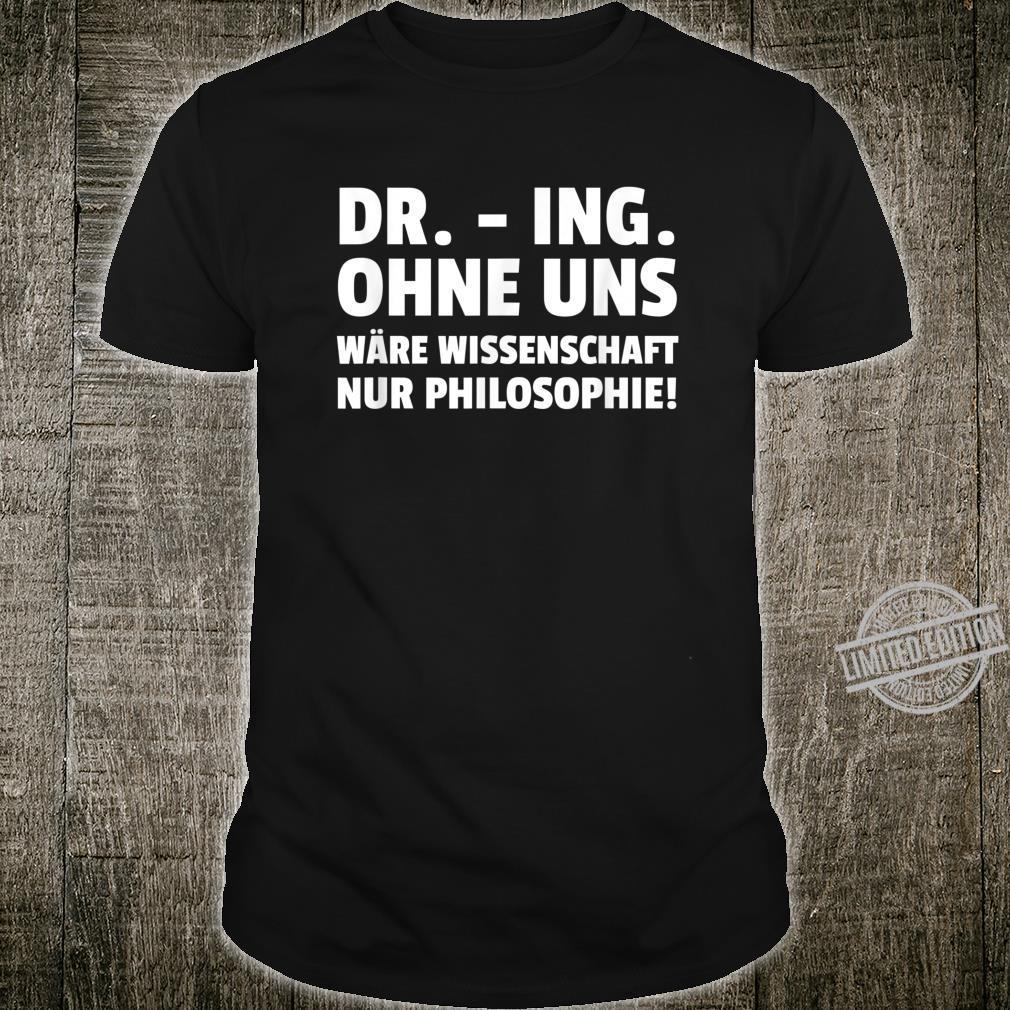 Dr. Ing. Ohne Uns Wäre Wissenschaft Nur Philoso Shirt