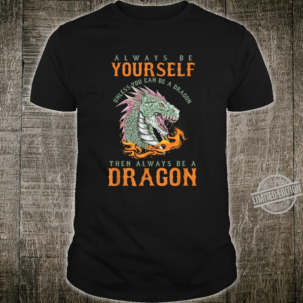 Dragon Fan Sci Fi Mythical Creature Always Be Yourself Shirt