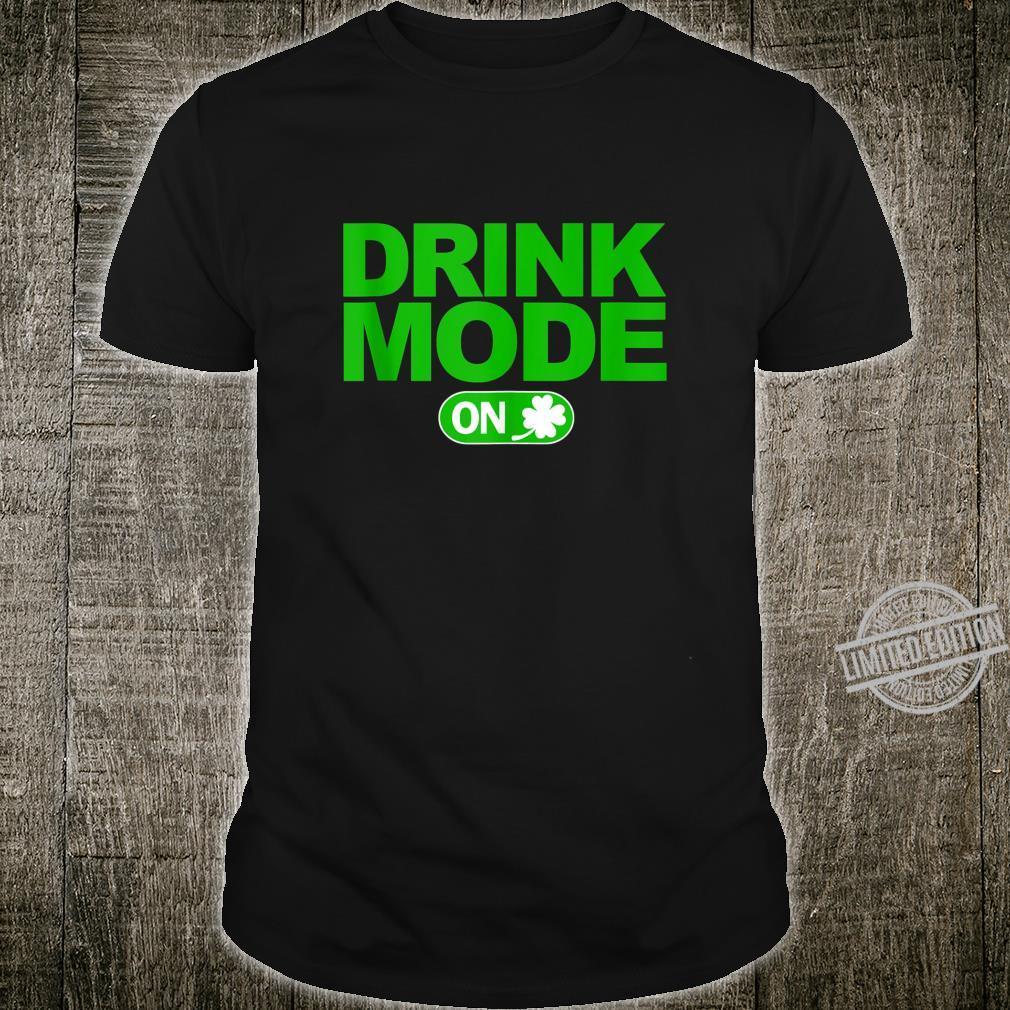 Drink Mode On St Patricks Day Drinking Shirt