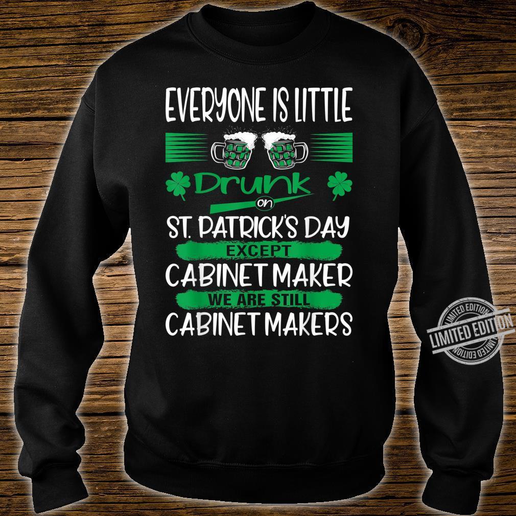Drunk Except Cabinet Maker St Patrick Day Shirt sweater