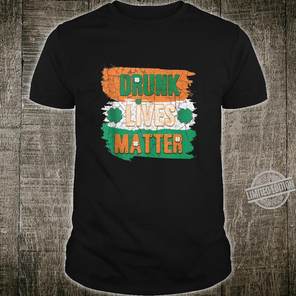 Drunk Lives Matter Irish St.Patrick's Day Drinking Party Shirt