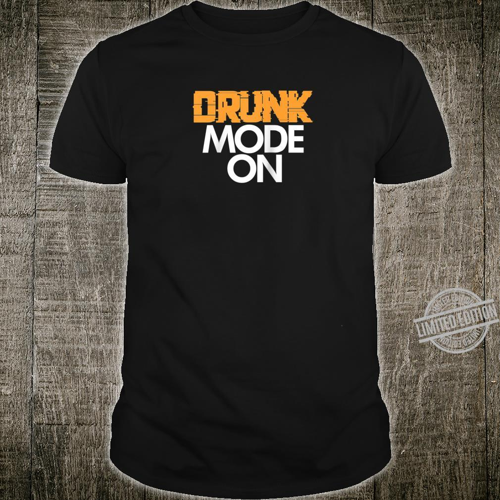 Drunk Mode On Party Drinking Drinkers Shirt