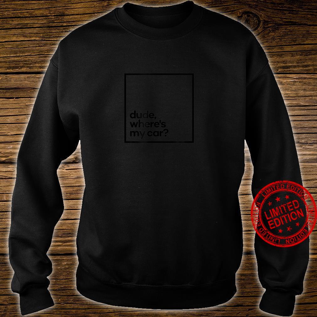Dude, where's my car Minimal Black Typography Shirt sweater