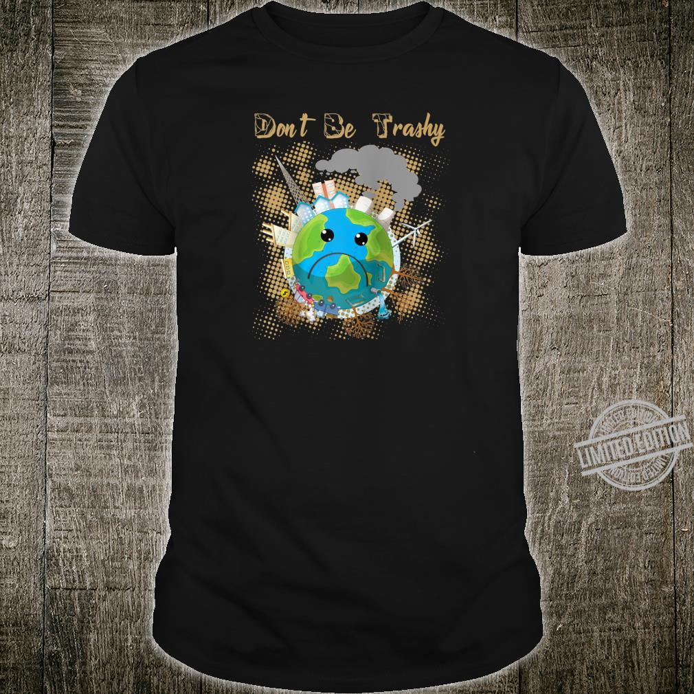 Earth Day Dont Be Trashy Recycle climate change Novelty Shirt