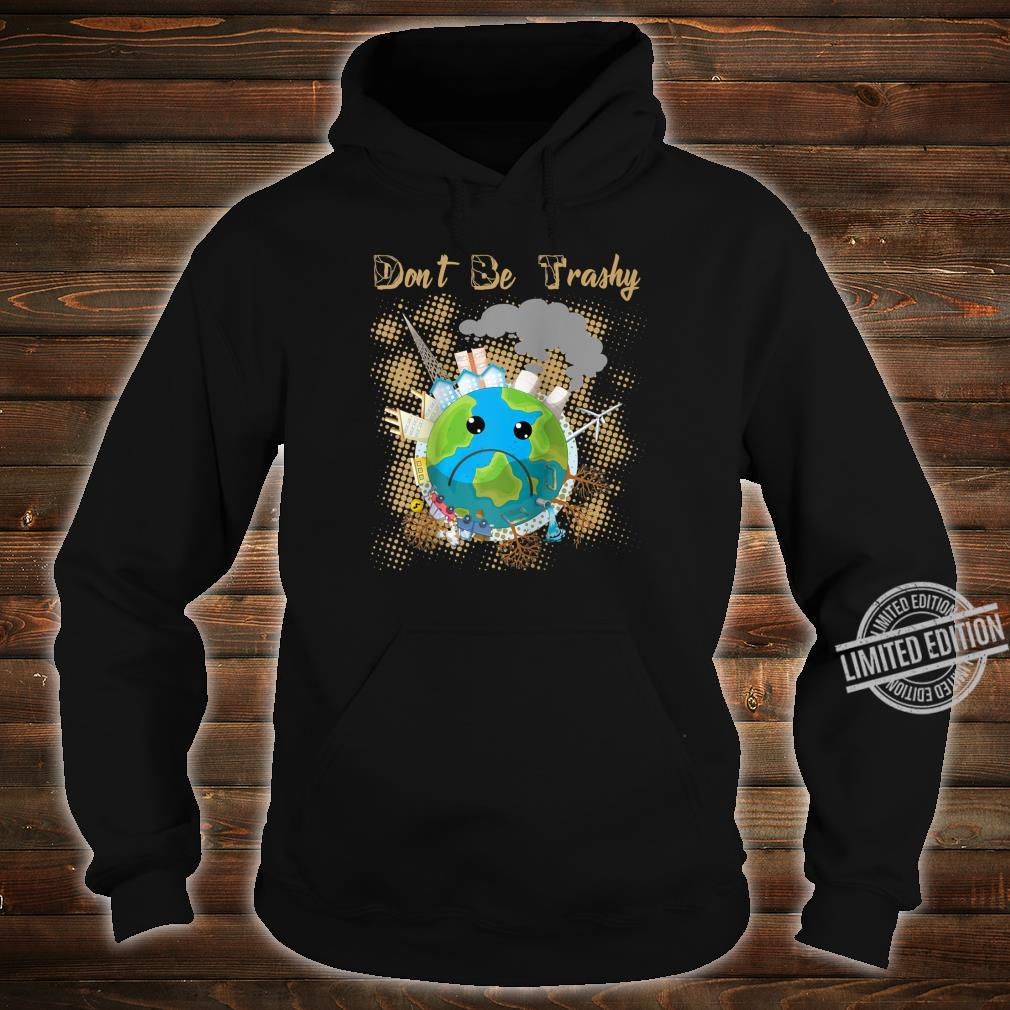 Earth Day Dont Be Trashy Recycle climate change Novelty Shirt hoodie