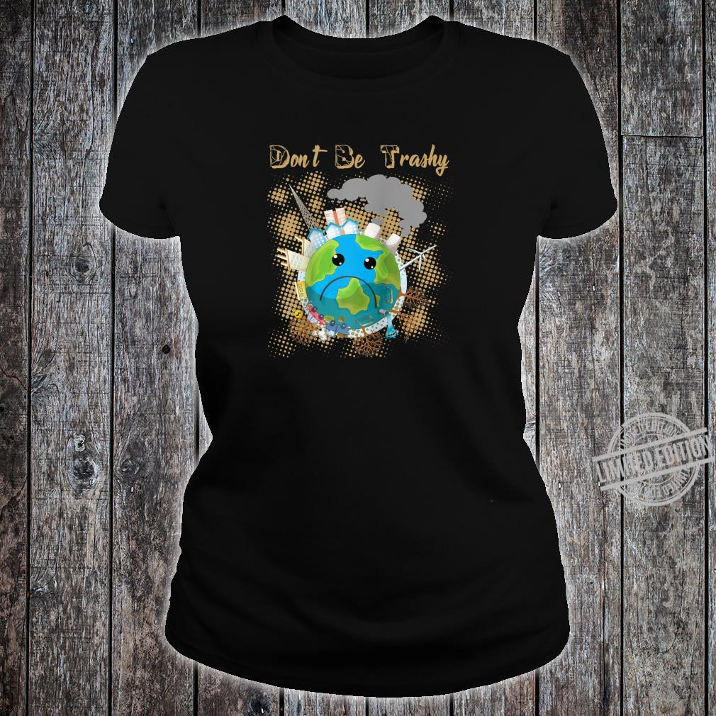Earth Day Dont Be Trashy Recycle climate change Novelty Shirt ladies tee