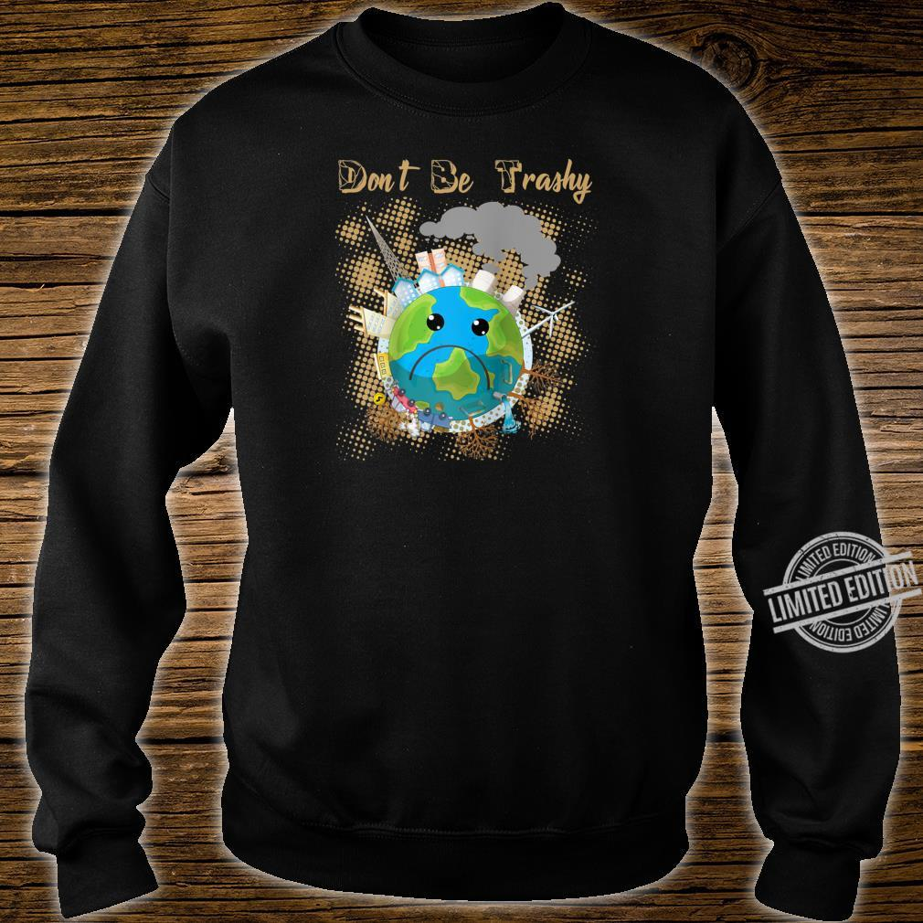 Earth Day Dont Be Trashy Recycle climate change Novelty Shirt sweater