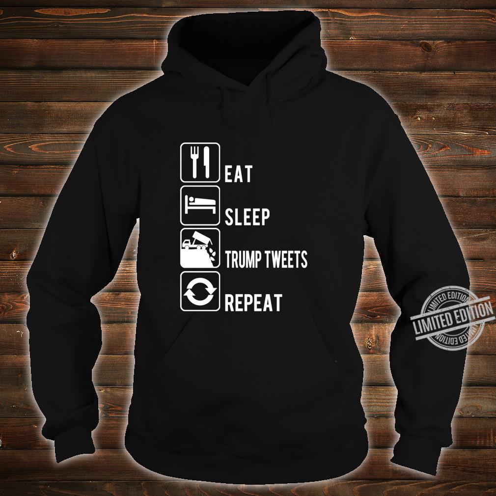 Eat Sleep Trump Tweets Trash Repeat Political Shirt hoodie