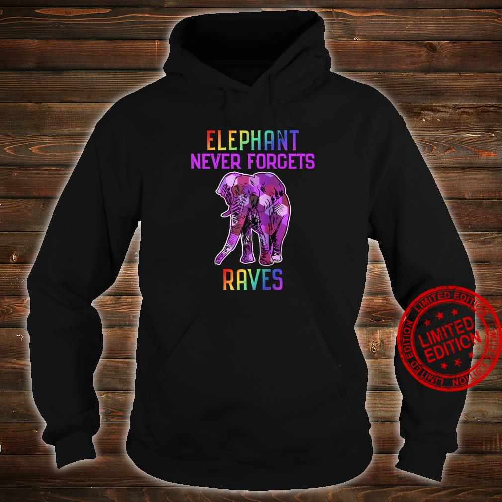 Elephant Never Forgets Raves Shirt hoodie