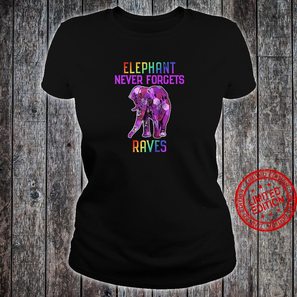 Elephant Never Forgets Raves Shirt ladies tee