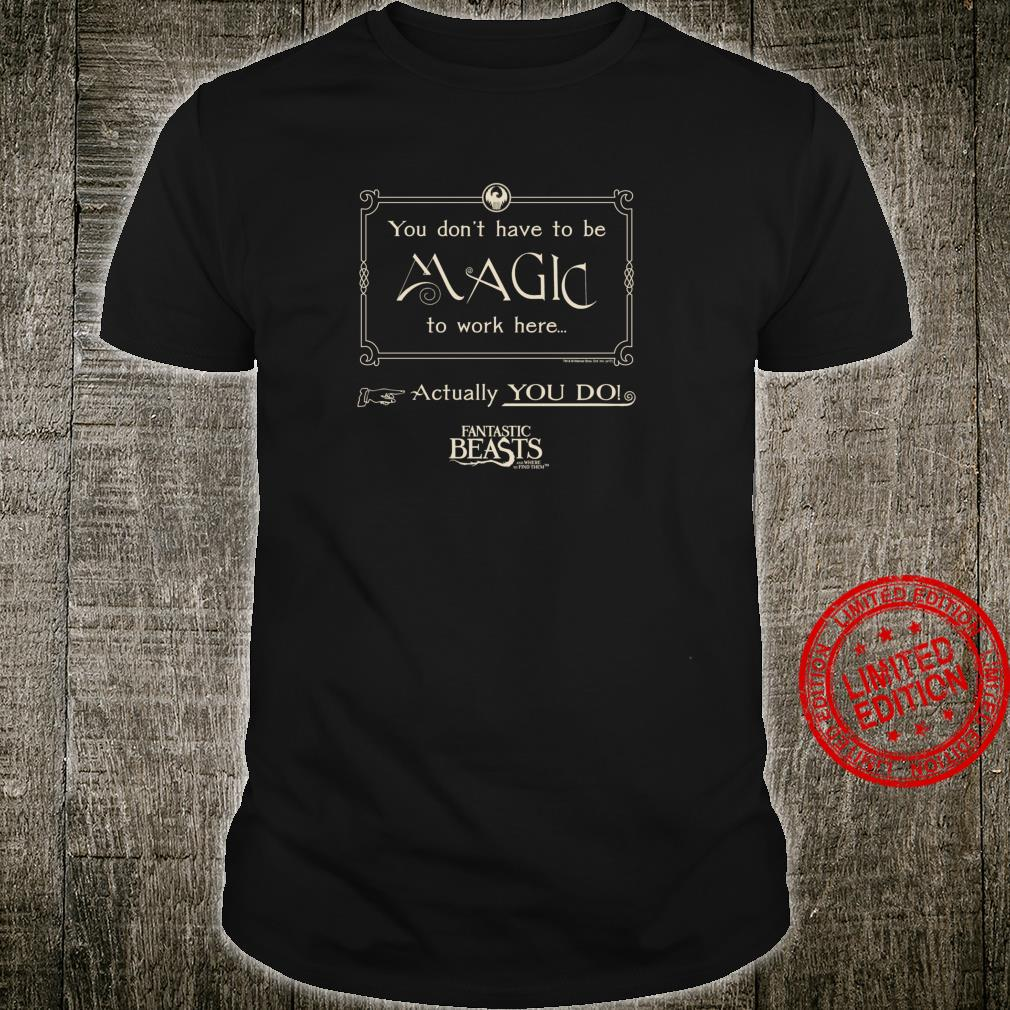 Fantastic Beasts and Where to Find Them Magic To Work Here Shirt