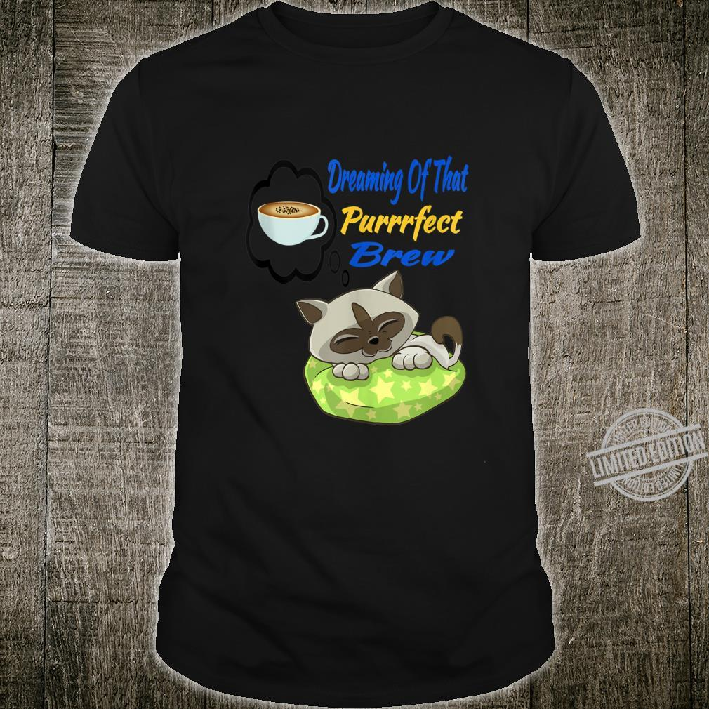 Fun Cat And Coffee 'Dreaming Of That Purrrfect Brew' Shirt