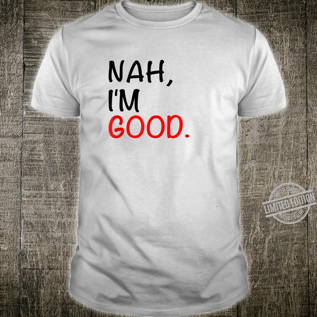 Funny Anti Valentines Day Candy Heart Nah I'm Good Shirt