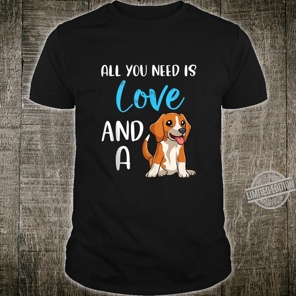 Funny Beagle Dog Mom All You Need Is Love And Your Beagle Shirt