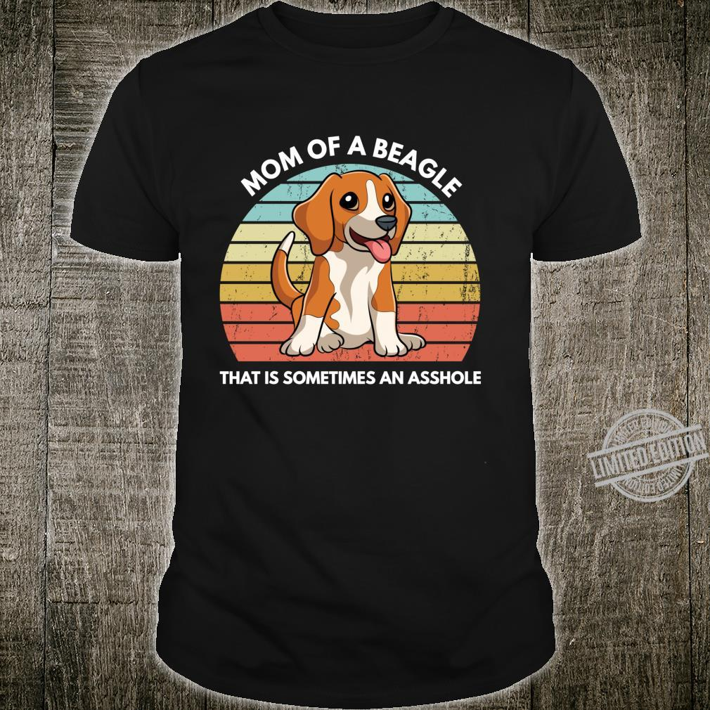 Funny Beagle Mom Of A Beagle That Is Sometimes An Asshole Shirt