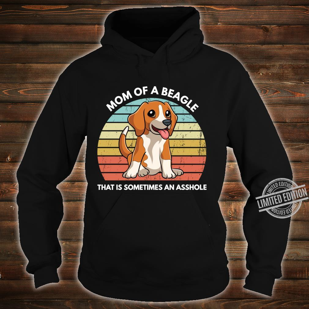 Funny Beagle Mom Of A Beagle That Is Sometimes An Asshole Shirt hoodie