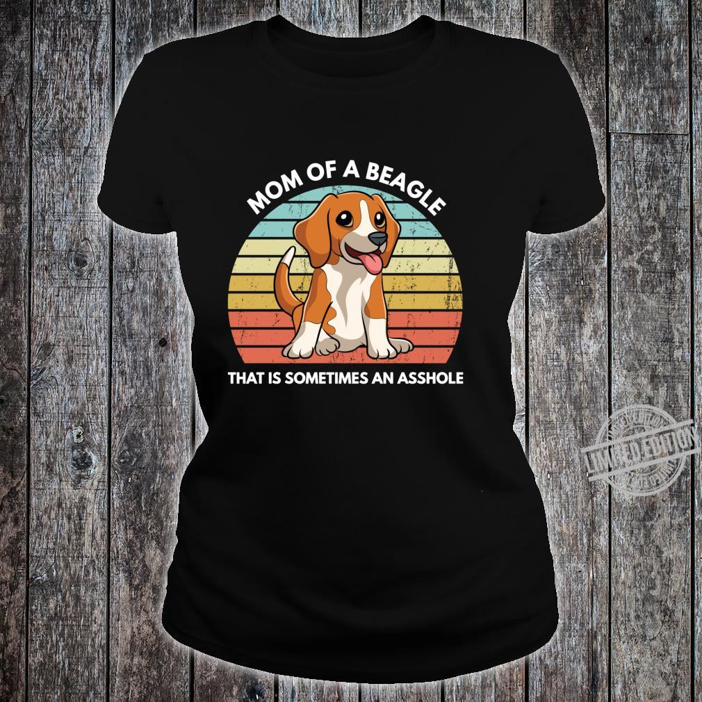 Funny Beagle Mom Of A Beagle That Is Sometimes An Asshole Shirt ladies tee