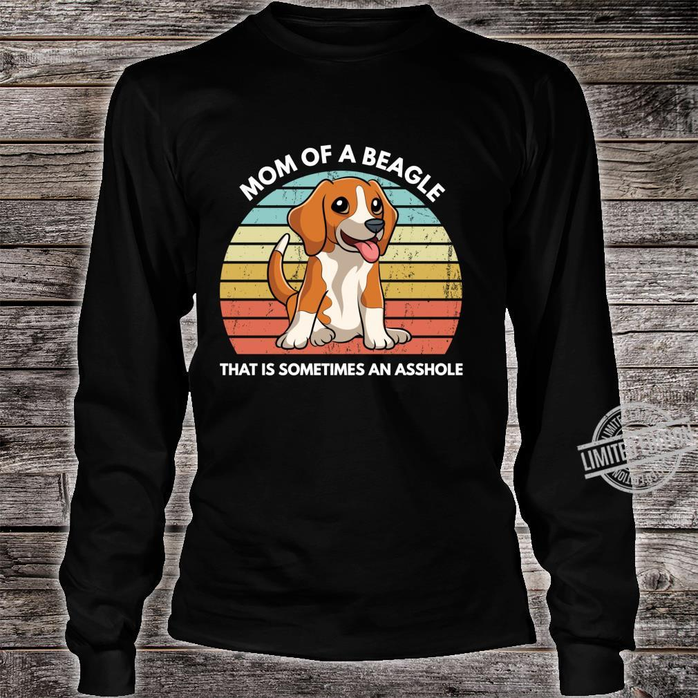 Funny Beagle Mom Of A Beagle That Is Sometimes An Asshole Shirt long sleeved