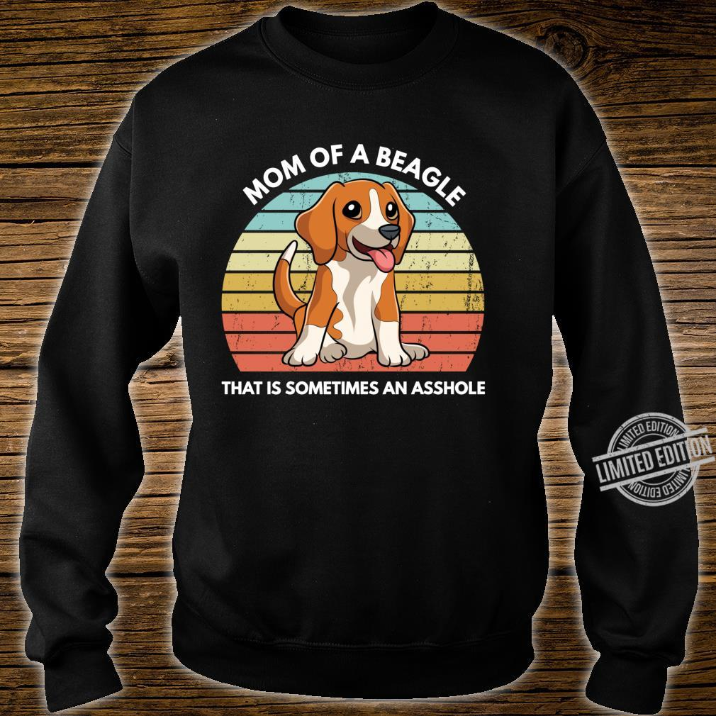 Funny Beagle Mom Of A Beagle That Is Sometimes An Asshole Shirt sweater