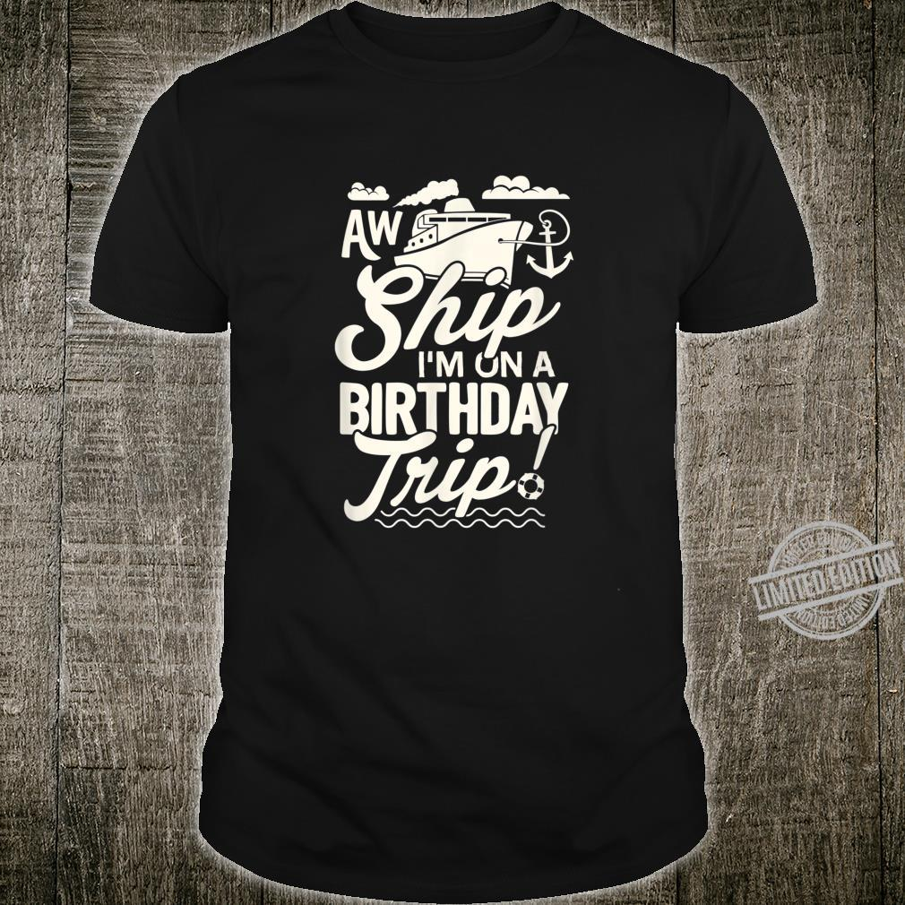 Funny Cruise Ship Vacation Aw Ship Im on a birthday trip Shirt