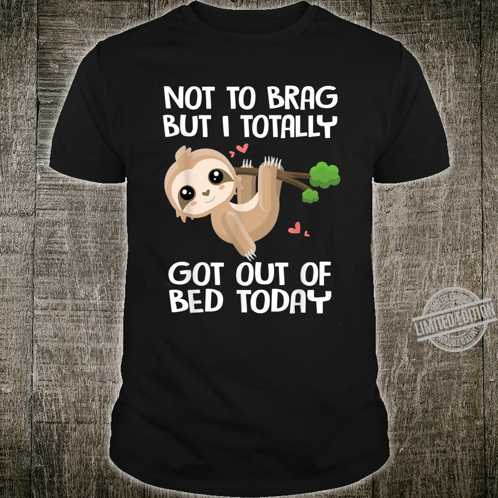 Funny Cute Sloth Lazy Animal Totally Get Out Of Bed Today Shirt