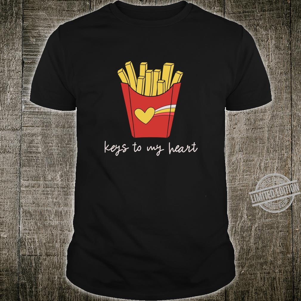 Funny French Fry keys to my heart love fries Shirt