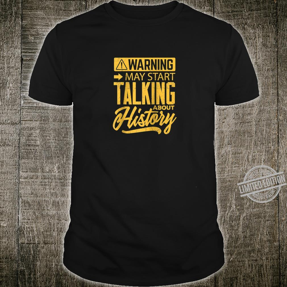 Funny History shirt Warning may start talking about History Shirt