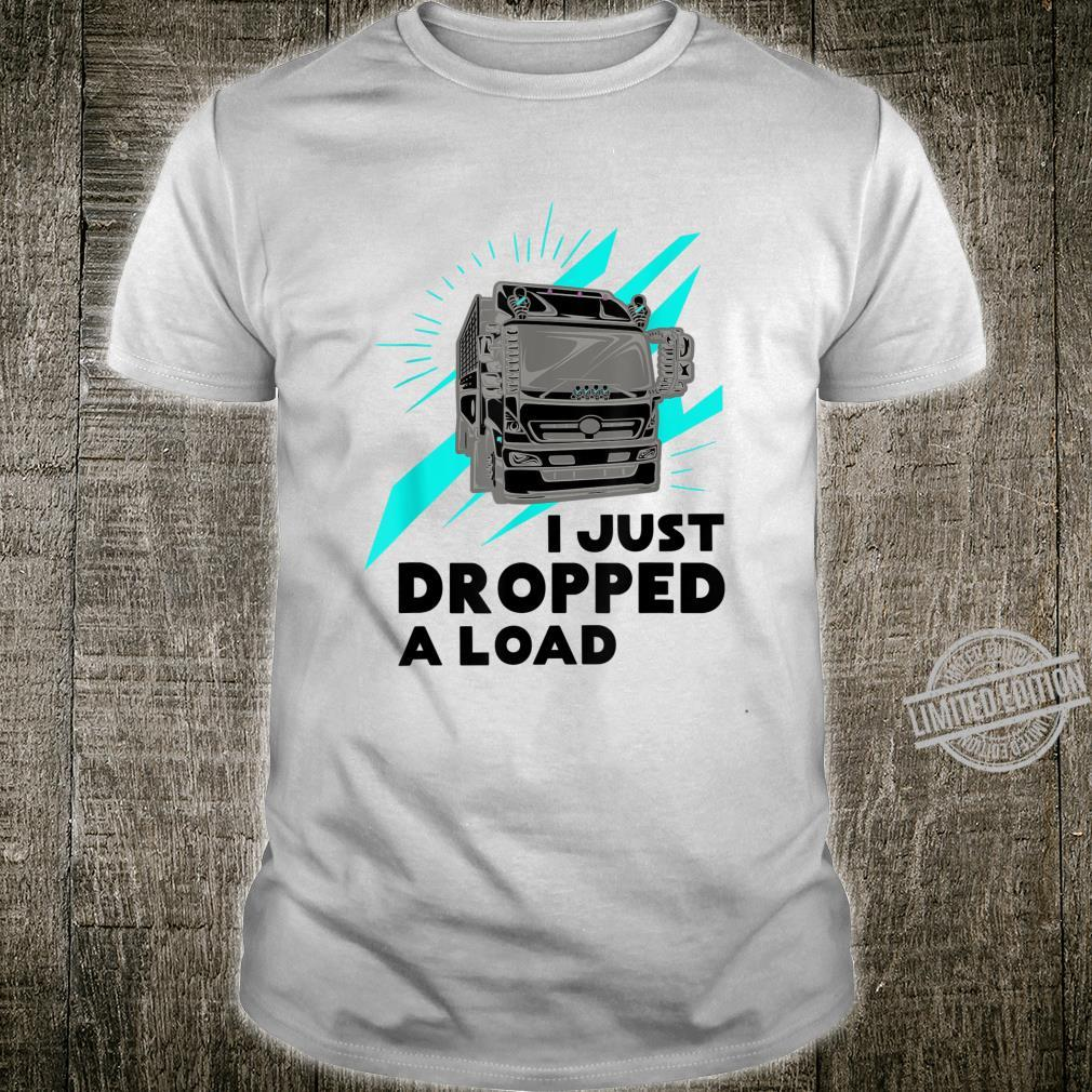 Funny I Just Dropped A Load Trucker Pun Truck Drivers Shirt