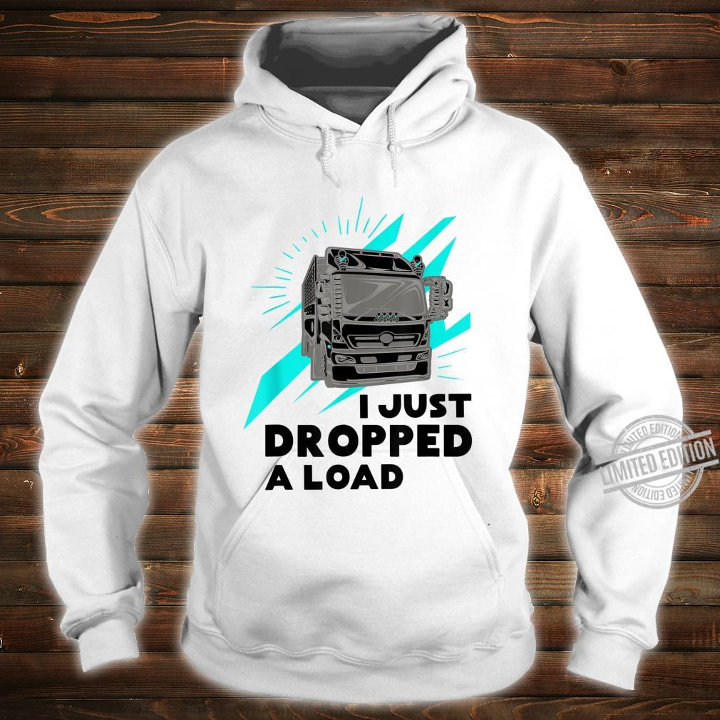 Funny I Just Dropped A Load Trucker Pun Truck Drivers Shirt hoodie