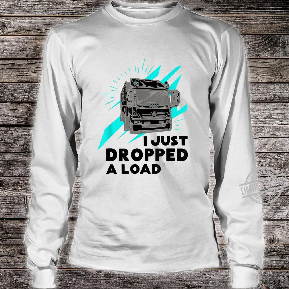 Funny I Just Dropped A Load Trucker Pun Truck Drivers Shirt long sleeved
