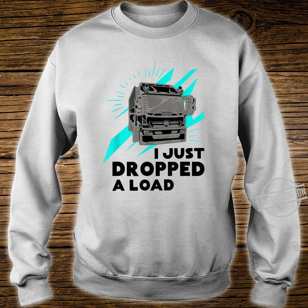 Funny I Just Dropped A Load Trucker Pun Truck Drivers Shirt sweater