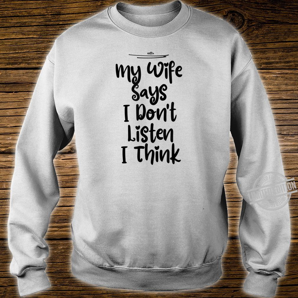 Funny My Wife Says I Don't Listen I Think Shirt sweater