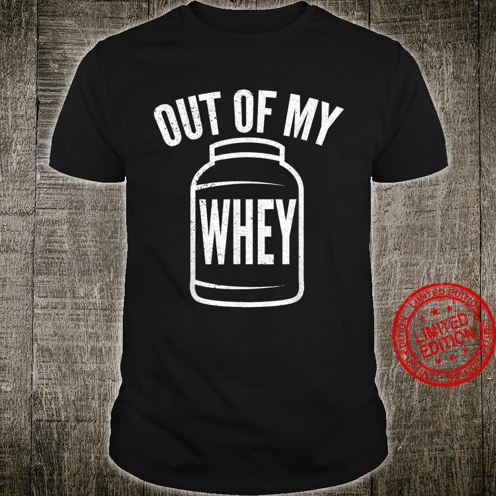 Funny Protein Out Of My Whey Witty Workout Shirt