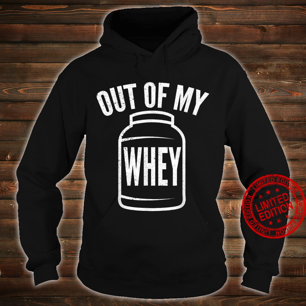 Funny Protein Out Of My Whey Witty Workout Shirt hoodie