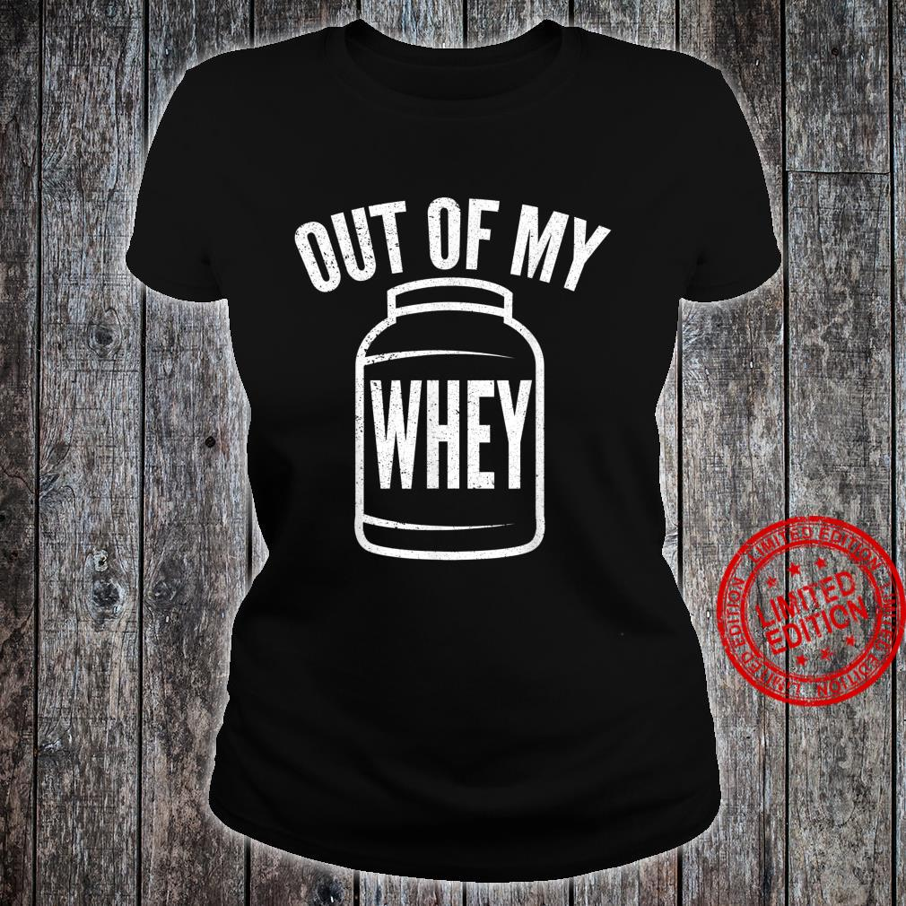 Funny Protein Out Of My Whey Witty Workout Shirt ladies tee