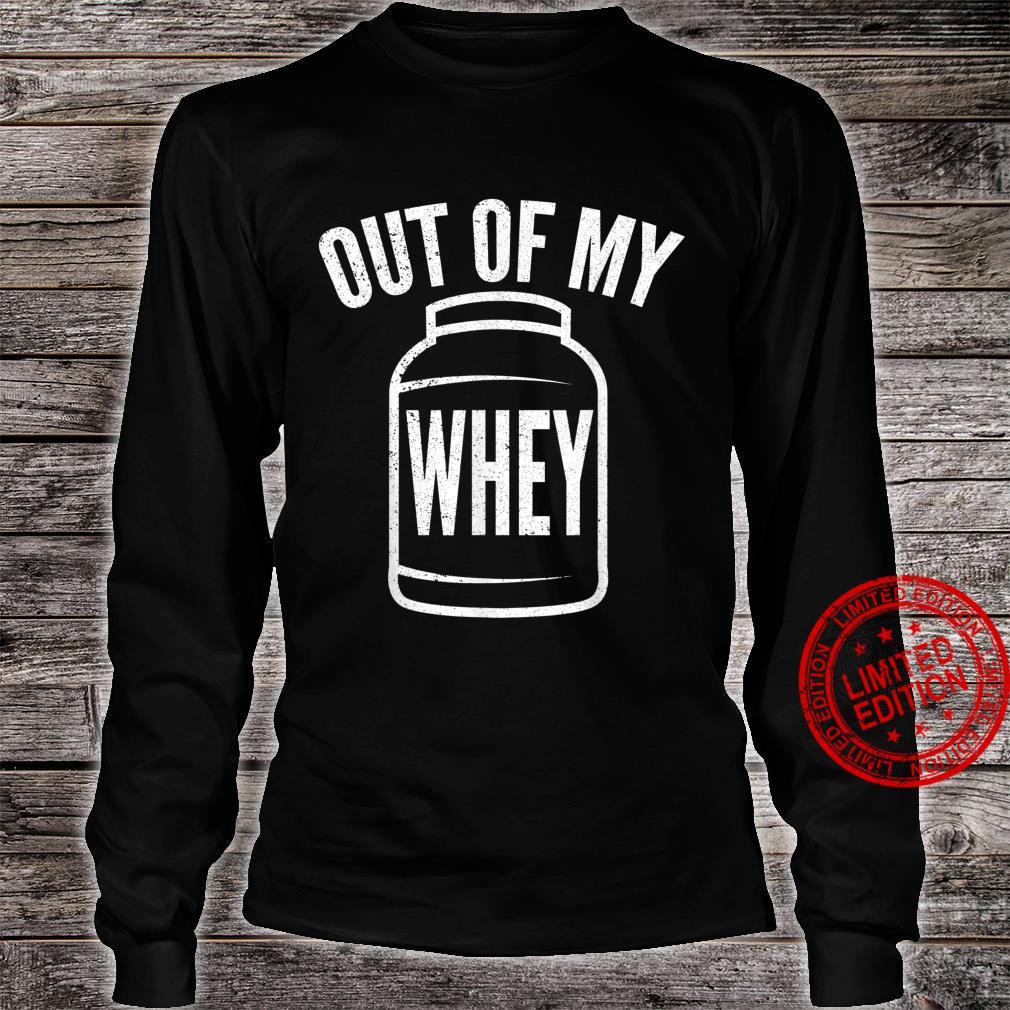 Funny Protein Out Of My Whey Witty Workout Shirt long sleeved