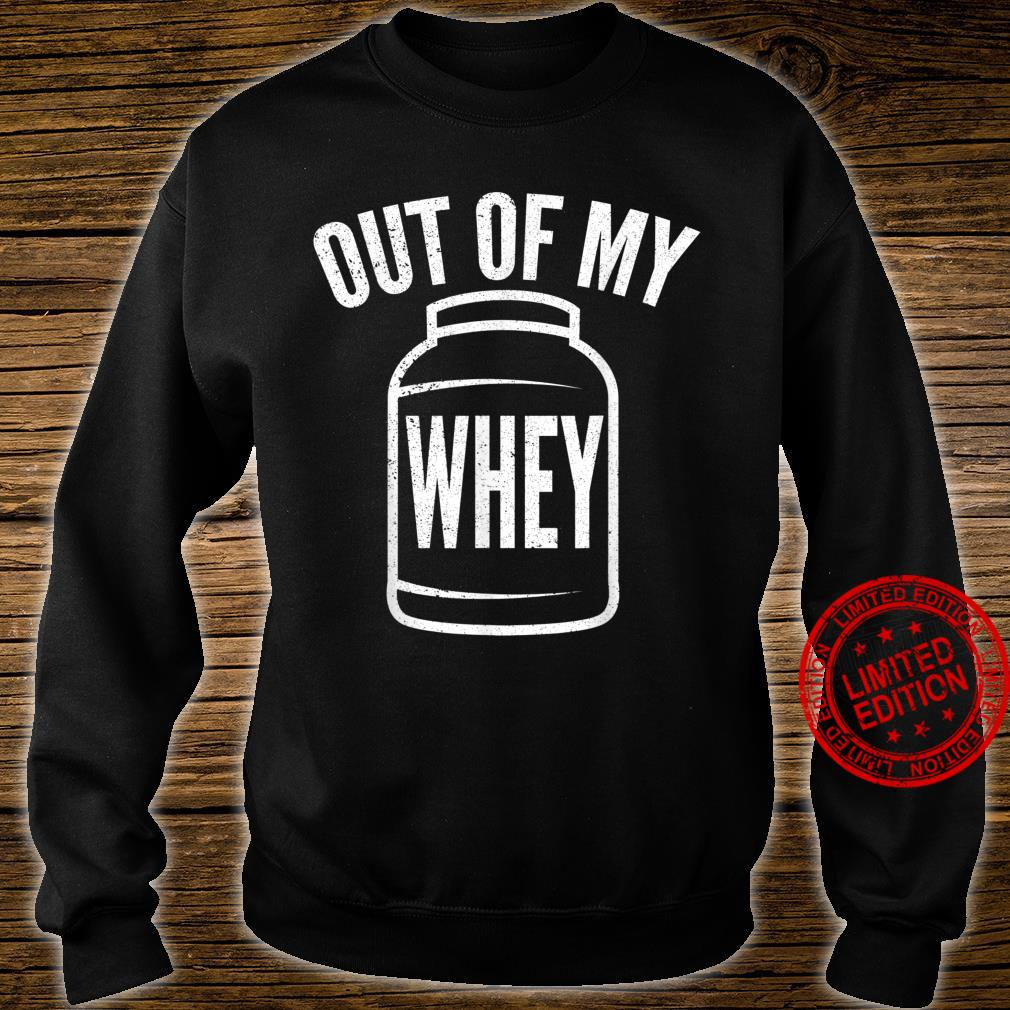 Funny Protein Out Of My Whey Witty Workout Shirt sweater