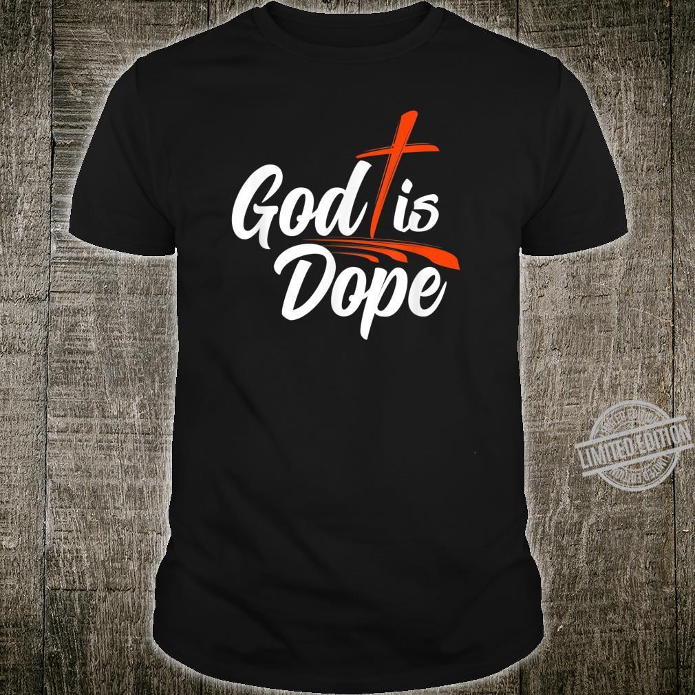 God Is Dope Religious Faith Christ Shirt