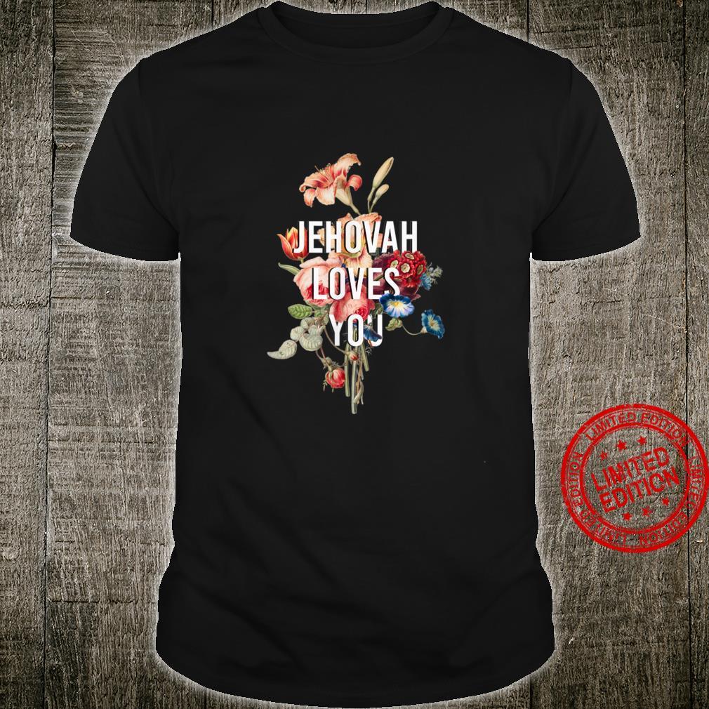 God Loves You flower, Jehovah Loves You Shirt